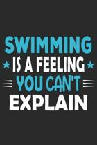 Swimming Is A Feeling You Can't Explain: Funny Cool Swimmer Journal - Notebook - Workbook - Diary - Planner-6x9 -120 College Ruled Lined Paper Pages W