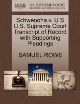 Schwenoha V. U S U.S. Supreme Court Transcript of Record with Supporting Pleadings