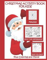 Christmas Activity Book for Kids Mazes Dot to Dot Spot the Difference Plus Coloring and More
