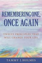 Remembering One, Once Again; Twelve Principles That Will Change Your Life