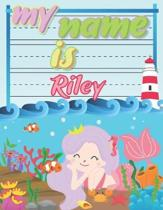 My Name is Riley: Personalized Primary Tracing Book / Learning How to Write Their Name / Practice Paper Designed for Kids in Preschool a