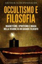Occultismo e filosofia - magnetismo, spiritismo e magia nella visione di un grande filosofo