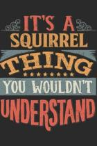 It's A Squirrel Thing You Wouldn't Understand: Gift For Squirrel Lover 6x9 Planner Journal