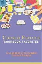 Church Potluck Cookbook Favorites: A Cookbook of Incredible Potluck Recipes