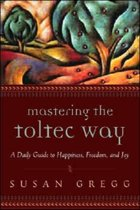 Mastering the Toltec Way
