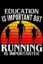 Education Is Important But Running Is Importanter: Retro Education Is Important But Running Is Importanter Gift Journal/Notebook Blank Lined Ruled 6x9