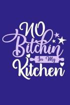 No Bitichin In My Kitchen: Blank Lined Notebook: Chef Baker Recipe Gift Culinary Student Gift 6x9 - 110 Blank Pages - Plain White Paper - Soft Co