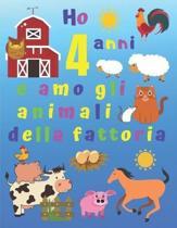 Ho 4 anni e amo gli animali della fattoria: Ho 4 anni e adoro gli animali della fattoria. I libri da colorare sono fantastici per l'apprendimento dei