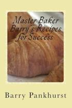 Master Baker Barry's Recipes for Success