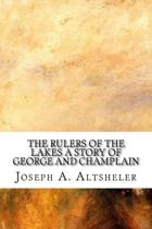The Rulers of the Lakes, a Story of George and Champlain
