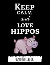 Keep Calm And Love Hippos: Cute College Ruled Hippo Notebook / Journal / Notepad, Gifts For Hippo Lovers, Perfect For School