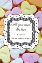 All you need is love (Notebook) Laura Diary Design