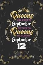 Queens Are Born In September But The Real Queens Are Born On September 12: Funny Blank Lined Notebook Gift for Women and Birthday Card Alternative for
