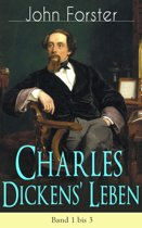 Charles Dickens' Leben - Vollständige Biografie mit Abbildungen: Band 1 bis 3