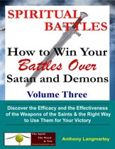 Spiritual Battles: How to Win Your Battles Over Satan and Demons