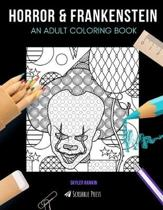 Horror & Frankenstein: AN ADULT COLORING BOOK: Horror & Frankenstein - 2 Coloring Books In 1