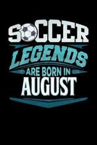 Soccer Legends Are Born In August: Soccer Journal 6x9 Notebook Personalized Gift For Birthdays In August
