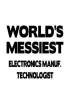 World's Messiest Electronics Manuf. Technologist: Personal Electronics Manuf. Technologist Notebook, Electronics Manufacturing Techno Worker Journal G