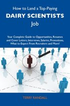 How to Land a Top-Paying Dairy scientists Job: Your Complete Guide to Opportunities, Resumes and Cover Letters, Interviews, Salaries, Promotions, What to Expect From Recruiters and More