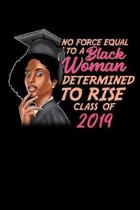 No Force Equal To a Black Woman Determined To Rise Class of 2019
