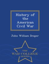 History of the American Civil War - War College Series