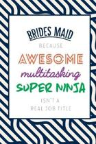 Brides Maid Because Awesome Multitasking Super Ninja Isn't A Real Job Title: Funny Appreciation Gift Journal / Notebook / Diary / Birthday or Christma