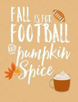 Fall Is For Football And Pumpkin Spice: School Composition Notebook 100 Pages Wide Ruled Lined Paper