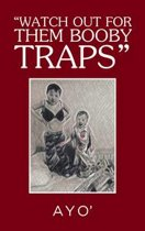 Watch out for Them Booby Traps