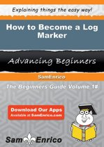 How to Become a Log Marker