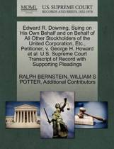 Edward R. Downing, Suing on His Own Behalf and on Behalf of All Other Stockholders of the United Corporation, Etc., Petitioner, V. George H. Howard et al. U.S. Supreme Court Transcript of Record with Supporting Pleadings