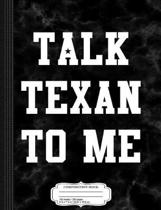 Talk Texan to Me Composition Notebook
