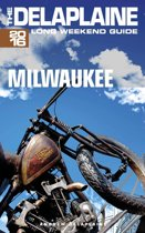 Milwaukee: The Delaplaine 2016 Long Weekend Guide