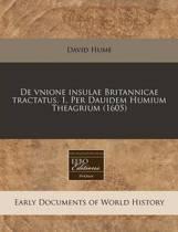 de Vnione Insulae Britannicae Tractatus. 1. Per Dauidem Humium Theagrium (1605)