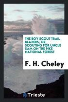 The Boy Scout Trail Blazers; Or, Scouting for Uncle Sam on the Pike National Forest