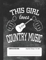 This Girl Loves Country Music Composition Book: Student College Ruled Notebook