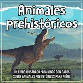 Animales prehistoricos: un libro ilustrado para niños con datos sobre animales prehistoricos para niños
