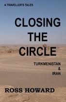 A Traveller's Tales, Closing the Circle, Turkmenistan & Iran