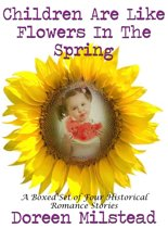 Children Are Like Flowers In The Spring: A Boxed Set of Four Historical Romance Stories