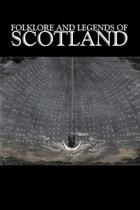 Folklore and Legends of Scotland, Fiction, Fairy Tales, Folk Tales, Legends & Mythology