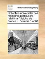 Collection Universelle Des Memoires Particuliers Relatifs A L'Histoire de France. ... Volume 1 of 67