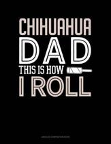 Chihuahua Dad This Is How I Roll