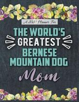 A 2020 Planner for The World's Greatest Bernese Mountain Dog Mom: Daily and Monthly Pages, A Nice Gift for a Woman or Girl Who Loves Their Pet and Wan