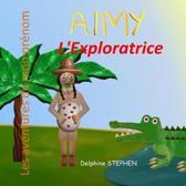Aimy l'Exploratrice: Les aventures de mon pr�nom