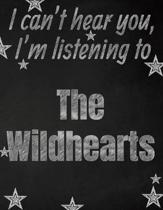 I can't hear you, I'm listening to The Wildhearts creative writing lined notebook: Promoting band fandom and music creativity through writing...one da