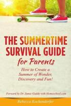 Summertime Survival Guide for Parents: How to Create a Summer of Wonder, Discovery and Fun!