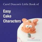Carol Deacon's Little Book of Easy Cake Characters
