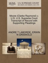 Moore (Clarke Raymond) V. U.S. U.S. Supreme Court Transcript of Record with Supporting Pleadings
