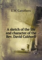 A Sketch of the Life and Character of the Rev. David Caldwell
