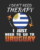 I Don't Need Therapy I Just Need To Go To Uruguay: Uruguay Travel Journal- Uruguay Vacation Journal - 150 Pages 8x10 - Packing Check List - To Do List