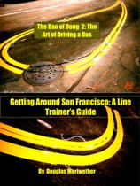 The Dao of Doug 2: The Art of Driving a Bus or Keeping Zen in San Francisco Transit: A Line Trainer's Guide